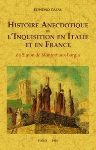 Edmond Cazal - Histoire anecdotique de l'Inquisition en Italie et France - De Simon de Montfort aux Borgia.