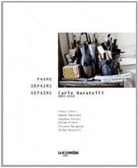 Edmond Charrière et Stéphane Cecconi - Faire défaire refaire, Carlo Baratelli 1945-2010.