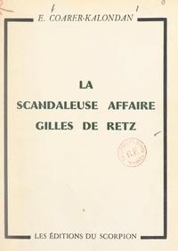 Edmond Coarer-Kalondan - La scandaleuse affaire Gilles de Retz.
