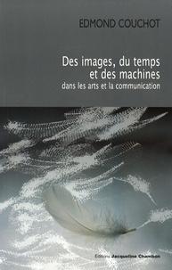 Edmond Couchot - Des images, du temps et des machines dans les arts et la communication.