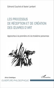 Edmond Couchot et Xavier Lambert - Les processus de réception et de création des oeuvres d'art - Approches à la première et à la troisième personnes.
