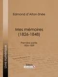 Edmond d' Alton-Shée et  Ligaran - Mes mémoires (1826-1848) - Première partie 1826-1839.