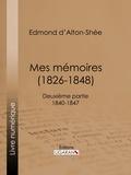 Edmond d' Alton-Shée et  Ligaran - Mes Mémoires (1826-1848) - Deuxième partie 1840-1847.