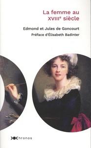 Edmond de Goncourt et Jules Goucourt - La femme au XVIIIe siècle.