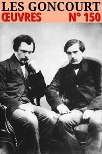 Edmond de Goncourt et Jules de Goncourt - Les frères Goncourt - Oeuvres - Classcompilé n° 150.