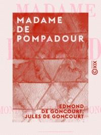 Edmond de Goncourt et Jules de Goncourt - Madame de Pompadour.
