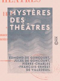 Edmond de Goncourt et Jules de Goncourt - Mystères des théâtres - 1852.