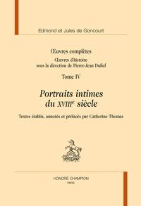 Edmond de Goncourt et Jules de Goncourt - Oeuvres complètes - Tome 4, Portraits intimes du XVIIIe siècle.