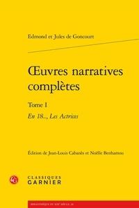 Edmond de Goncourt et Jules de Goncourt - Oeuvres narratives complètes - Tome 1, En 18.., Les Actrices.