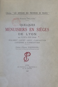 Edmond Delaye et Henri d'Hennezel - Quelques menuisiers en sièges de Lyon aux XVIIIe et XIXe siècles - Nogaret, Levet, Geny, Carpantier, Lapierre et Parmantier.