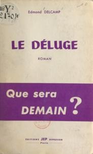 Edmond Delcamp - Le déluge - Suivi de La mort d'un juste.