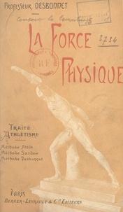 Edmond Desbonnet et Louis Bally - La force physique - Culture rationnelle : méthode Attila, méthode Sandow, méthode Desbonnet. La santé par les exercices musculaires mis à la portée de tous.