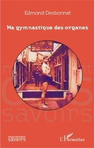 Edmond Desbonnet - Ma gymnastique des organes.