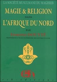 Edmond Doutté - La société musulmane du Maghreb - Magie et religion dans l'Afrique du Nord.