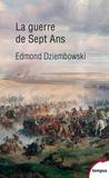 Edmond Dziembowski - La guerre de sept ans 1756-1763.