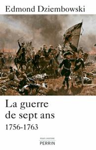 Edmond Dziembowski - La guerre de sept ans - 1756-1763.