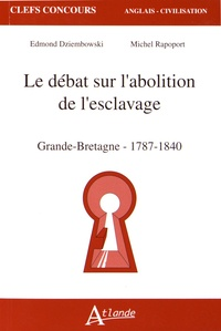 Edmond Dziembowski et Michel Rapoport - Le débat sur l'abolition de l'esclavage - Grande-Bretagne (1787-1840).