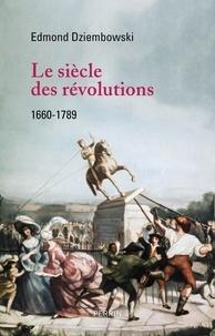 Télécharger des ebooks au format txt gratuitement Le siècle des révolutions  - 1660-1789 par Edmond Dziembowski 9782262081492 MOBI en francais