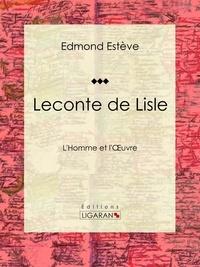 Edmond Estève et  Ligaran - Leconte de Lisle - L'Homme et l'Oeuvre.