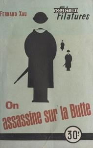 Edmond-Fernand Xau - On assassine sur la Butte !.