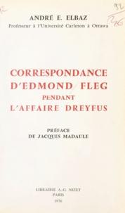Edmond Fleg et AndréÉlie Elbaz - Correspondance d'Edmond Fleg pendant l'affaire Dreyfus : 1894-1926.