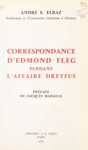 Edmond Fleg et André élie Elbaz - Correspondance d'Edmond Fleg pendant l'affaire Dreyfus : 1894-1926.