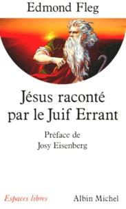 Edmond Fleg - Jésus raconté par le Juif errant.