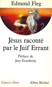 Edmond Fleg et Edmond Fleg - Jésus raconté par le Juif errant.