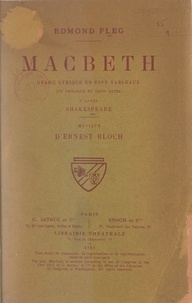 Edmond Fleg et Ernst Bloch - Macbeth - Drame lyrique en 7 tableaux (un prologue et trois actes) d'après Shakespeare.