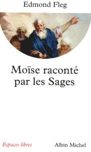 Edmond Fleg - Moïse raconté par les sages.