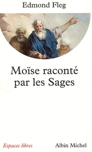 Edmond Fleg et Edmond Fleg - Moïse raconté par les sages.