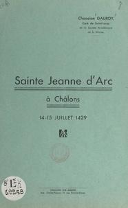 Edmond Gauroy - Sainte Jeanne d'Arc à Châlons, 14-15 juillet 1429.