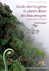 Edmond Grangaud - Guide des Fougères et plantes alliées des Mascareignes - La Réunion, Maurice et Rodrigues.