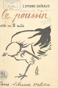 Edmond Guiraud et Regis Gignoux - Le poussin - Comédie en 3 actes, représentée pour la première fois à Paris, au Théâtre national de l'Odéon, le 4 décembre 1908.
