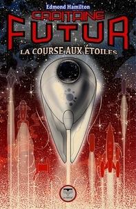 Edmond Hamilton - Capitaine Futur Tome 6 : La Course aux étoiles.