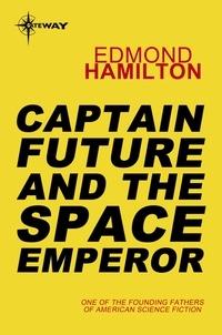 Edmond Hamilton - Captain Future and the Space Emperor.