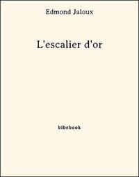 Edmond Jaloux - L'escalier d'or.