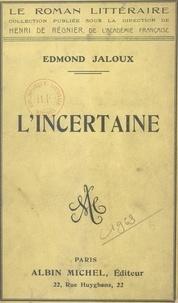 Edmond Jaloux et Henri De Regnier - L'incertaine.