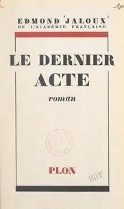 Edmond Jaloux - Le dernier acte.
