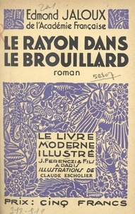 Edmond Jaloux et Claude Escholier - Le rayon dans le brouillard.