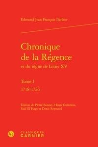Edmond-Jean-François Barbier - Chronique de la régence et du règne de Louis XV - Tome 1, 1718-1726.