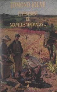 Edmond Jouve - Et viendront de nouvelles vendanges - Chronique aussi véridique que vraisemblable de la vie de Léon Bessières et de Clémence Tournié, dans un village du Haut-Quercy, au temps du phylloxéra.