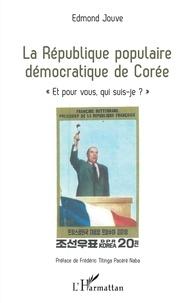 """Edmond Jouve - La République populaire démocratique de Corée - """"Et pour vous, qui suis-je ?""""."""