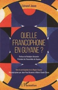 Edmond Jouve - Quelle francophonie en Guyane ?.