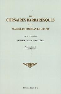 Edmond Jurien de La Gravière - Les corsaires barbaresques et la marine de Soliman le Grand.