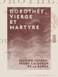 Edmond Lafond et Pedro Calderón de la Barca - Dorothée, vierge et martyre - Tragédie, suivie du Magicien, drame de Calderón.