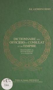 Edmond Lemonchois et Jacques Houdaille - Dictionnaire des officiers du Consulat et de l'Empire originaires du département de la Manche.