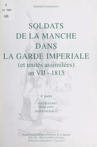 Edmond Lemonchois - Soldats de la Manche dans la Garde impériale (et unités assimilées) an VII-1815 (4). Voltigeurs (jeune garde) : index général.