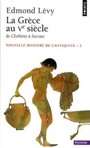 Edmond Lévy - Nouvelle histoire de l'Antiquité - Tome 2, La Grèce au Ve siècle, De Clisthène à Socrate.