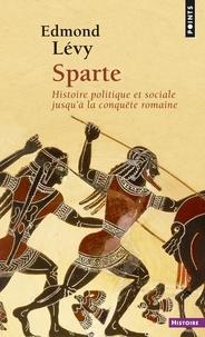 Edmond Lévy - Sparte. Histoire politique et sociale jusqu'à la conquête romaine - Histoire politique et sociale jusqu'à la conquête romaine.
